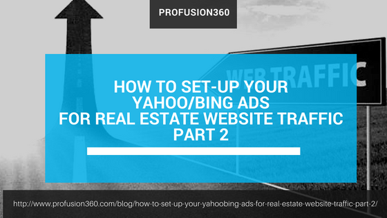 How to Set-Up your Yahoo/Bing Ads for Real Estate Website Traffic Part 2